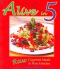 Alive in 5: Raw Gourmet Meals in Five Minutes! (Paperback)