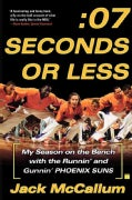 Seven Seconds or Less: My Season on the Bench With the Runnin' and Gunnin' Phoenix Suns (Paperback)