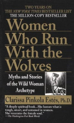 Women Who Run With the Wolves: Myths and Stories of the Wild Woman Archetype (Paperback)