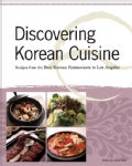 Discovering Korean Cuisine: Recipes from the Best Korean Restaurants in Los Angeles (Paperback)