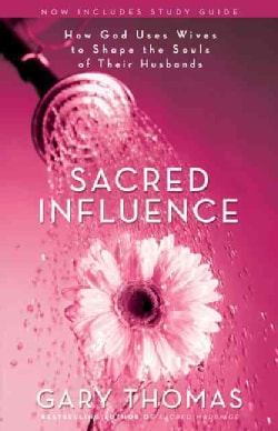 Sacred Influence: How God Uses Wives to Shape the Souls of Their Husbands (Paperback)