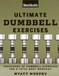 Men's Health Ultimate Dumbbell Guide: More Than 21,000 Moves Designed to Build Muscle, Increase Strength, and Bur... (Paperback)