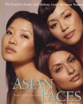 Asian Faces: The Essential Beauty and Makeup Guide for Asian Women (Paperback)