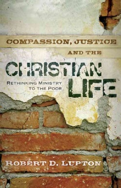 Compassion, Justice and the Christian Life: Rethinking Ministry to the Poor (Paperback)