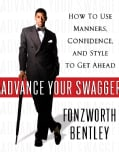 Advance Your Swagger: How to Use Manners, Confidence, and Style to Get Ahead (Hardcover)