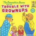 The Berenstain Bears and the Trouble With Grownups (Paperback)