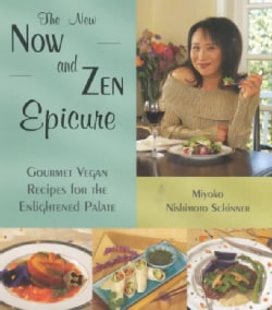 The New Now and Zen Epicure: Gourmet Vegan Recipes for the Enlightened Palate (Paperback)