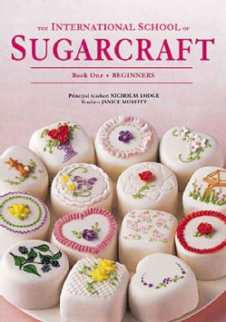 International School of Sugarcraft: Book 1 : Beginners (Paperback)