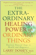 The Extraordinary Healing Power of Ordinary Things: Fourteen Natural Steps to Health and Happiness (Paperback)