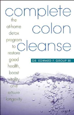 Complete Colon Cleanse: The At-home Detox Program to Restore Good Health, Boost Vitality and Ensure Longevity (Paperback)