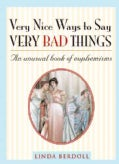 Very Nice Ways to Say Very Bad Things: An Unusual Book of Euphemisms (Paperback)