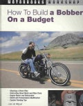 How to Build a Bobber on a Budget (Paperback)