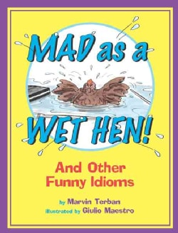 Mad as a Wet Hen!: And Other Funny Idioms (Paperback)