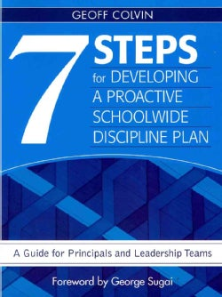 7 Steps for Developing a Proactive Schoolwide Discipline Plan: A Guide for Principals and Leadership Teams (Paperback)