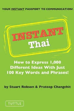 Instant Thai: How to Express 1,000 Different Ideas With Just 100 Key Words and Phrases (Paperback)