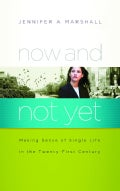Now and Not Yet: Making Sense of Single LIfe in the Twenty-First Century (Paperback)