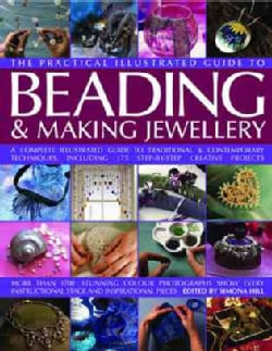 The Practical Illustrated Guide to Beading & Making Jewellery: A Complete Illustrated Guide to Traditional and Co... (Hardcover)