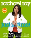 Just in Time!: All-New 30-Minute Meals, Plus Super-Fast 15-Minute Meals and Slow It Down 60-Minute Meals (Paperback)