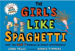The Girl's Like Spaghetti: Why, You Can't Manage Without Apostrophes! (Hardcover)