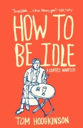 How to Be Idle: A Loafer's Manifesto (Paperback)
