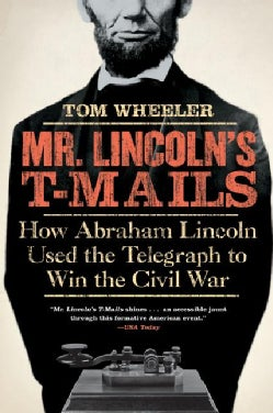 Mr. Lincoln's T-mails: How Abraham Lincoln Used the Telegraph to Win the Civil War (Paperback)