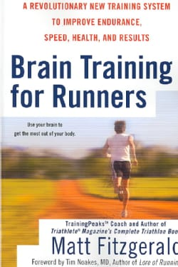 Brain Training for Runners: A Revolutionary New Training System to Improve Endurance, Speed, Health, and Results (Paperback)