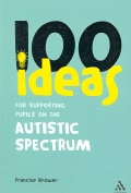 100 Ideas for Supporting Pupils on the Autistic Spectrum (Paperback)