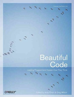Beautiful Code: Leading Programmers Explain How They Think (Paperback)