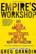 Empire's Workshop: Latin America, The United States, And the Rise of the New Imperialism (Paperback)