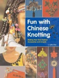 Fun with Chinese Knotting: Making Your Own Fashion Accessories and Accents (Hardcover)