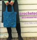 Crocheted Accessories: 20 Original Designs for Bags, Scarves, Mittens and More (Paperback)