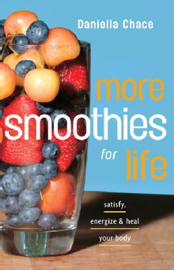 More Smoothies for Life: Satisfy, Energize, and Heal Your Body (Paperback)