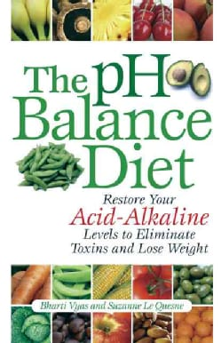 The Ph Balance Diet: Restore Your Acid-Alkaline Levels to Eliminate Toxins and Lose Weight (Paperback)