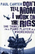 Don't Tell Mom I Work on the Rigs: She Thinks I'm a Piano Player in a Whorehouse (Paperback)