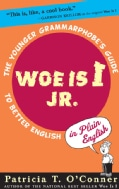 Woe Is I Jr.: The Younger Grammarphobe's Guide to Better English in Plain English (Hardcover)