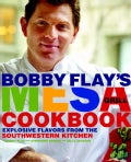 Bobby Flay's Mesa Grill Cookbook: Explosive Flavors from the Southwestern Kitchen (Hardcover)