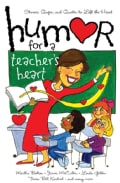 Humor for a Teacher's Heart: Stories, Quips, And Quotes to Lift the Heart (Paperback)