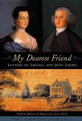 My Dearest Friend: Letters of Abigail and John Adams (Hardcover)