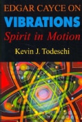 Edgar Cayce on Vibrations: Spirit in Motion (Paperback)
