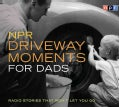 Npr Driveway Moments for Dads (CD-Audio)