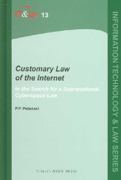 Customary Law of the Internet: In the Search for a Supranational Cyberspace Law (Hardcover)