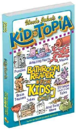 Uncle John's Kid-Topia Bathroom Reader for Kids Only (Paperback)