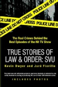 True Stories of Law & Order: Special Victims Unit: The Real Crimes Behind the Best Episodes of the Hit TV Show (Paperback)