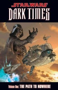 Star Wars Dark Times 1: Path to Nowhere (Paperback)