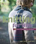 Knitting for Him: 27 Classic Projects to Keep Him Warm (Paperback)