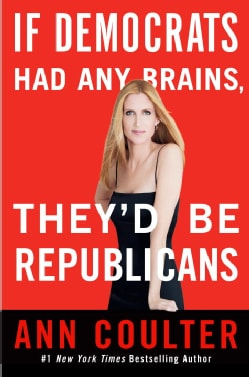 If Democrats Had Any Brains They'd Be Republicans: Ann Coulter at Her Best, Funniest, and Most Outrageous (Hardcover)
