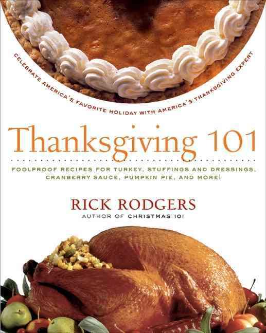 Thanksgiving 101: Celebrate America's Favorite Holiday With America's Thanksgiving Expert (Paperback)