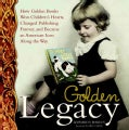 Golden Legacy: How Golden Books Won Children's Hearts, Changed Publishing Forever, and Became an American Icon Al... (Hardcover)