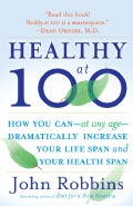 Healthy at 100: The Scientifically Proven Secrets of the World's Healthiest and Longest-Lived Peoples (Paperback)