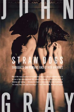 Straw Dogs: Thoughts on Humans and Other Animals (Paperback)